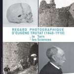 Regard photographique d'Eugène Trutat (1840-1910) sur le Tarn et les Sciences