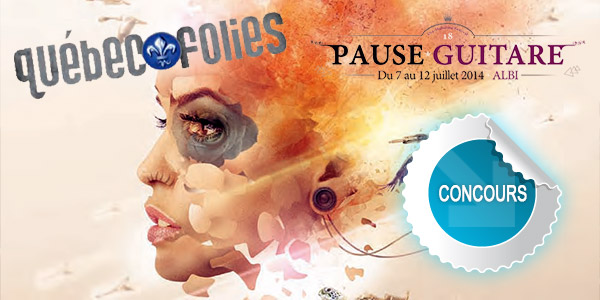 Gagnez des places pour les Québecofolies au festival Pause Guitare d'Albi - Concours DTT