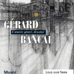 Gérard BANCAL : L'oeuvre gravé, dessiné... (c) Musée Raymond Lafage